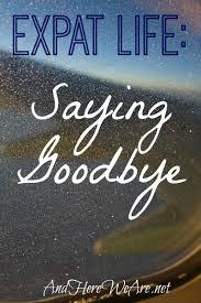 Expat Life : SayingGoodbyes
